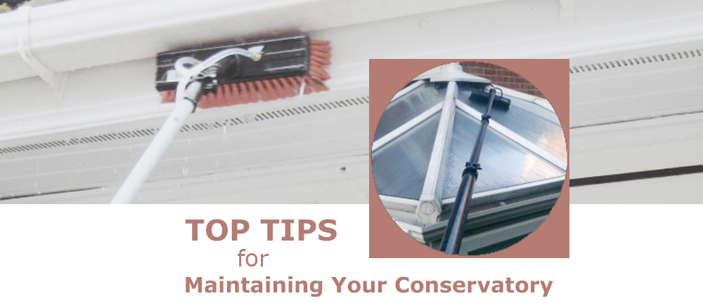 TOP TIPS for Maintaining Your Conservatory