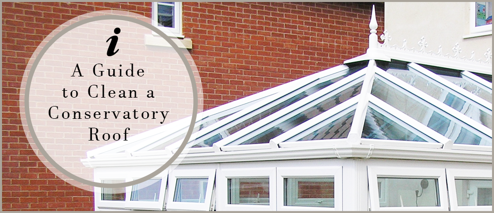 A guide clean a conservatory roof