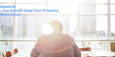 5 Reasons Why You Should Keep Your Property Windows Clean